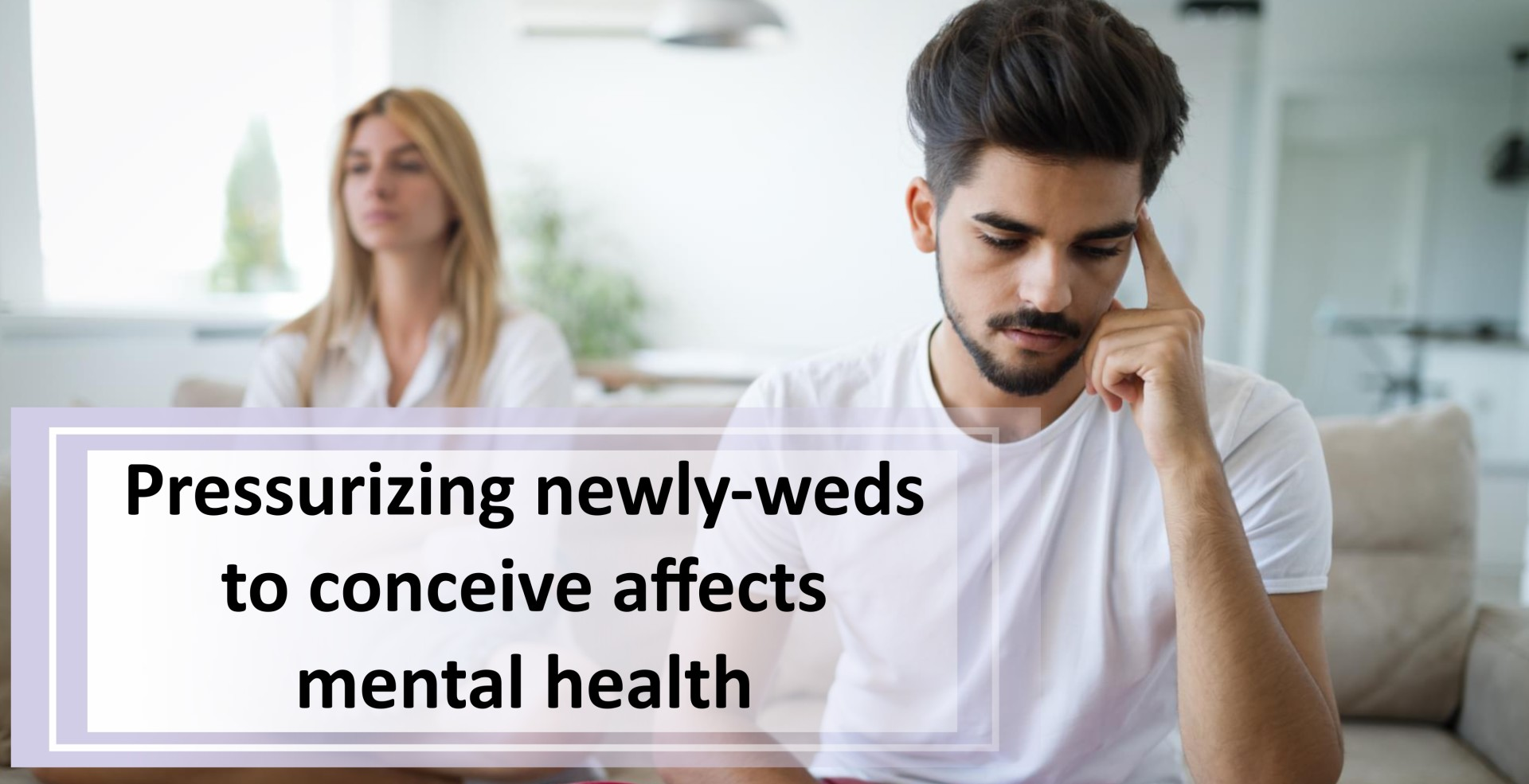 pressurizing newly weds to conceive affects mental health