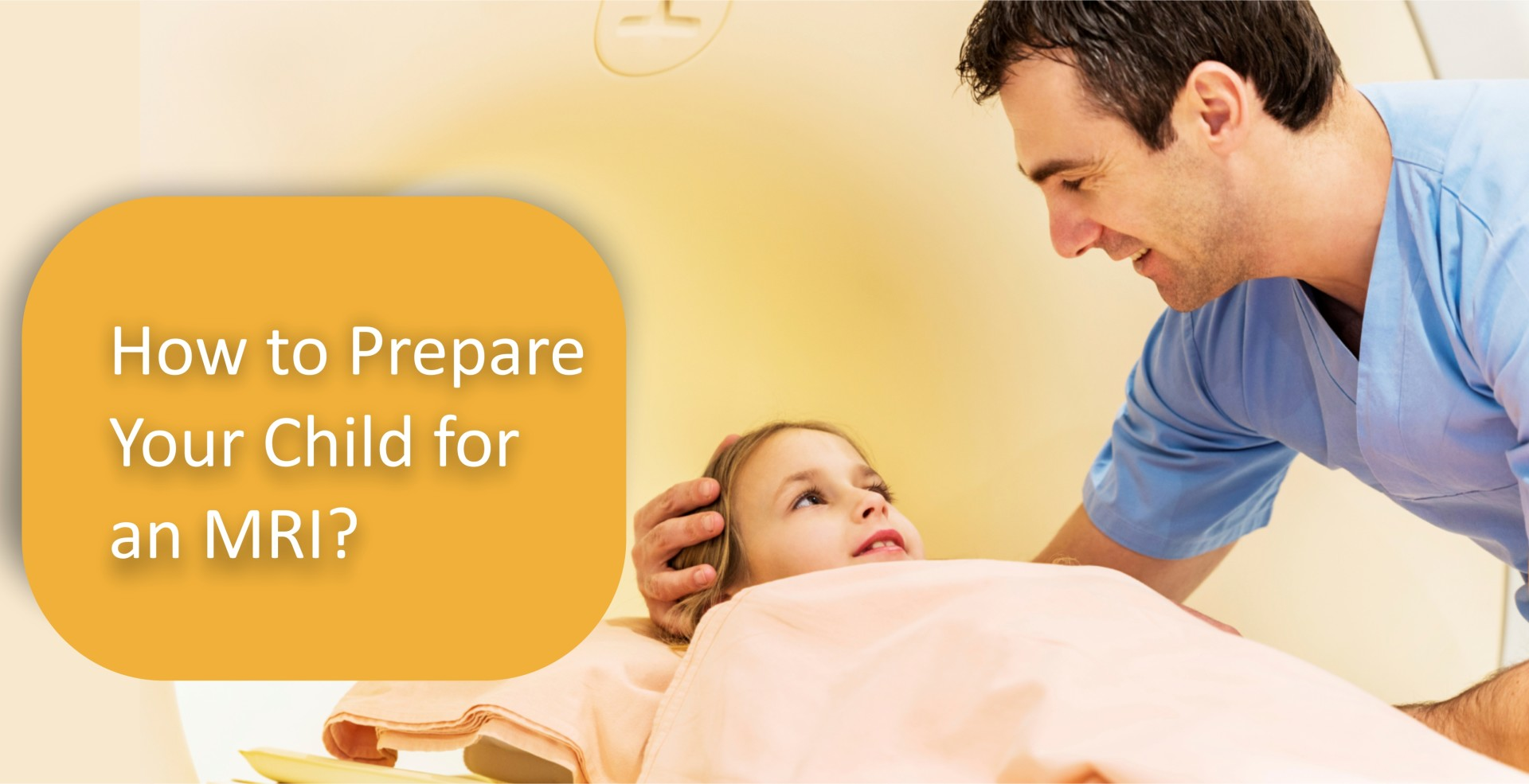 How to Prepare Your Child for an MRI