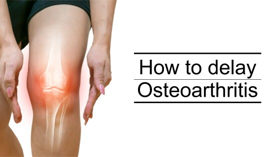How to delay osteoarthritis