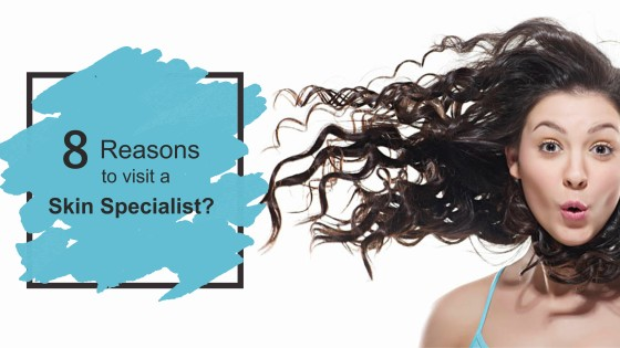 8 reasons to visit a skin specialist
